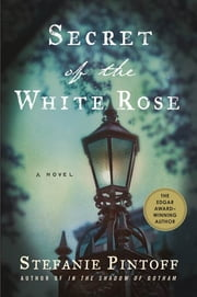 Secret of the White Rose - A Novel ebook by Stefanie Pintoff