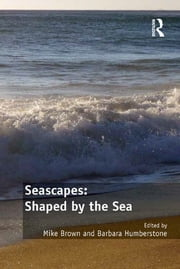 Seascapes: Shaped by the Sea ebook by Mike Brown,Barbara Humberstone