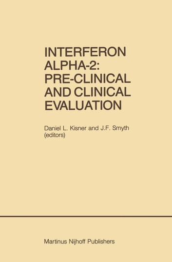 Interferon Alpha-2: Pre-Clinical and Clinical Evaluation - Proceedings of the Symposium held in Adjunction with the Second International Conference on Malignant Lymphoma, Lugano, Switzerland, June 13, 1984 ebook by
