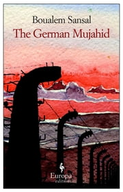 The German Mujahid ebook by Boualem Sansal,Frank Wynne