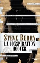 La Conspiration Hoover eBook by Steve BERRY, Philippe SZCZECINER