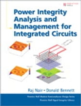 Power Integrity Analysis and Management for Integrated Circuits ebook by Raj Nair,Donald Bennett