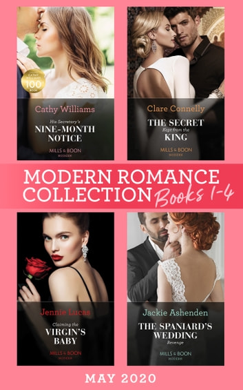 Modern Romance May 2020 Books 1-4: His Secretary's Nine-Month Notice / The Secret Kept from the King / Claiming the Virgin's Baby / The Spaniard's Wedding Revenge 電子書 by Cathy Williams,Clare Connelly,Jennie Lucas,Jackie Ashenden