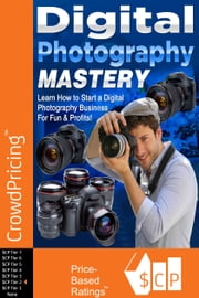 Digital Photography Mastery: Do you have a problem trying to get started on your journey to the photography world? ebook by David Brock