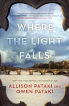 Where the Light Falls - A Novel of the French Revolution ebook by Allison Pataki, Owen Pataki
