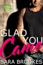 Glad You Came - Geek Kink, #4 ebook by Sara Brookes
