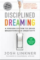 Disciplined Dreaming ebook by Josh Linkner