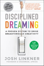 Disciplined Dreaming - A Proven System to Drive Breakthrough Creativity ebook by Josh Linkner