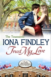 Trust My Love: The Toussaints #1 ebook by Iona Findley