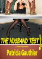 The Husband Test (Contemporary Romance) ebook by Patricia Gauthier