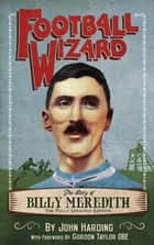 Football Wizard - The Story of Billy Meredith ebook by John Harding