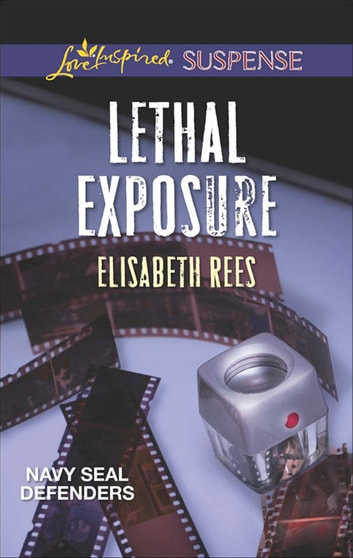 Lethal Exposure (Mills & Boon Love Inspired Suspense) (Navy SEAL Defenders, Book 1) ebook by Elisabeth Rees