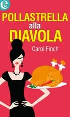 Pollastrella alla diavola - eLit eBook by Carol Finch