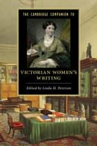 The Cambridge Companion to Victorian Women's Writing ebook by Linda H. Peterson
