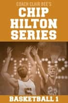Chip Hilton Basketball Bundle ebook by Clair Bee