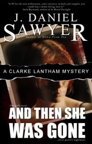 And Then She Was Gone ebook by J. Daniel Sawyer