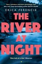 The River at Night - A Taut and Gripping Thriller ebook by Erica Ferencik