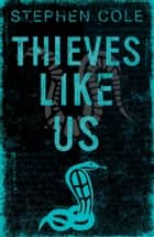 Thieves Like Us - Rejacketed ebook by Stephen Cole