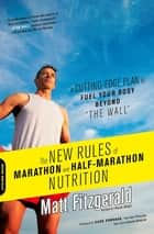 The New Rules of Marathon and Half-Marathon Nutrition ebook by Matt Fitzgerald