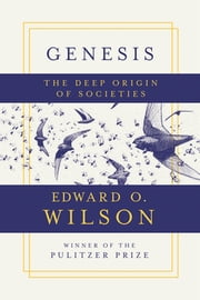 Genesis: The Deep Origin of Societies eBook by Edward O. Wilson