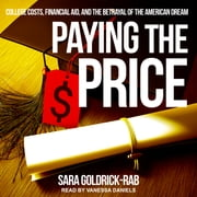 Paying the Price - College Costs, Financial Aid, and the Betrayal of the American Dream audiobook by Sara Goldrick-Rab