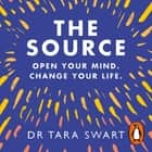 The Source - Open Your Mind, Change Your Life audiobook by