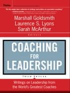Coaching for Leadership - Writings on Leadership from the World's Greatest Coaches ebook by Marshall Goldsmith, Sarah McArthur, Laurence S. Lyons