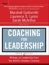 Coaching for Leadership - Writings on Leadership from the World's Greatest Coaches ebook by Marshall Goldsmith,Sarah McArthur,Laurence S. Lyons
