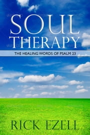 Soul Therapy: The Healing Words of Psalm 23 ebook by Rick Ezell