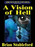 A Vision of Hell: The Realms of Tartarus, Book Two ebook by Brian Stableford