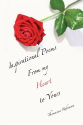 Inspirational Poems From my Heart to Yours ebook by Thomasine Robinson