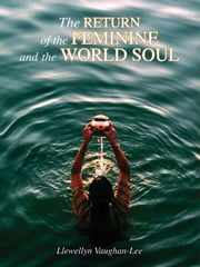 The Return of the Feminine and the World Soul ebook by Vaughan-Lee, Llewellyn