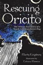 Rescuing Oricito - The Almost True Story of a South American Street Dog ebook by Marty Kingsbury