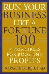 Run Your Business Like a Fortune 100 - 7 Principles for Boosting Profits ebook by Rosalie Lober