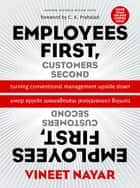 Employees First, Customers Second - Turning Conventional Management Upside Down ebook by Vineet Nayar