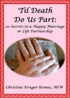 'Til Death Do Us Part: 20 Secrets to a Happy Marriage or Life Partnership ebook by Christine Kruger-Remus