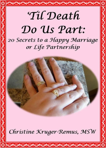 Til Death Do Us Part:  20 Secrets to a Happy Marriage or Life Partnership
