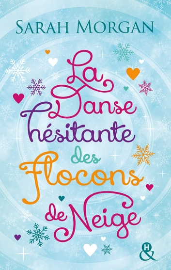 La danse hésitante des flocons de neige ebook by Sarah Morgan