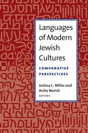 Languages of Modern Jewish Cultures - Comparative Perspectives ebook by Anita Norich,Joshua L Miller