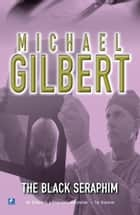 The Black Seraphim ebook by Michael Gilbert