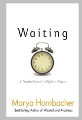 Waiting - A Nonbeliever's Higher Power ebook by Marya Hornbacher