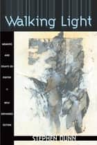 Walking Light - Memoirs and Essays on Poetry ebook by Stephen Dunn