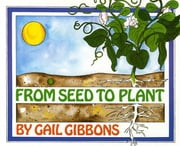 From Seed to Plant ebook by Gail Gibbons,Gail Gibbons