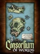 A Consortium of Worlds No. 2 - A Consortium of Worlds, #2 ebook by Courtney Cantrell, Joshua Unruh, Thomas Beard,...
