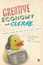 Creative Economy and Culture - Challenges, Changes and Futures for the Creative Industries ebook by John Hartley, Dr. Wen Wen, Henry Siling Li