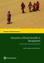Dynamics of Rural Growth in Bangladesh: Sustaining Poverty Reduction ebook by Gautam, Madhur