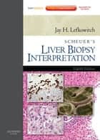 Scheuer's Liver Biopsy Interpretation ebook by Jay H. Lefkowitch