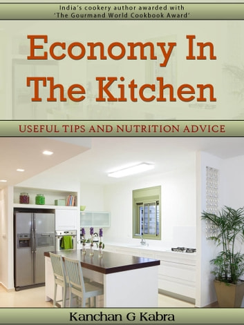 Economy In The Kitchen - Useful Tips And Nutrition Advice ebook by Kanchan Kabra