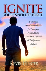 Ignite Your Inner Life Force ebook by Kevin Hunter