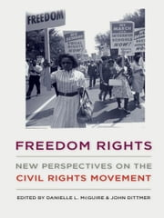 Freedom Rights - New Perspectives on the Civil Rights Movement ebook by Danielle L. McGuire,John Dittmer